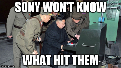 Sony won't know what hit them | SONY WON'T KNOW WHAT HIT THEM | image tagged in funny,kim jong un,north korea,north korea meme,kim jong un meme,sony meme | made w/ Imgflip meme maker
