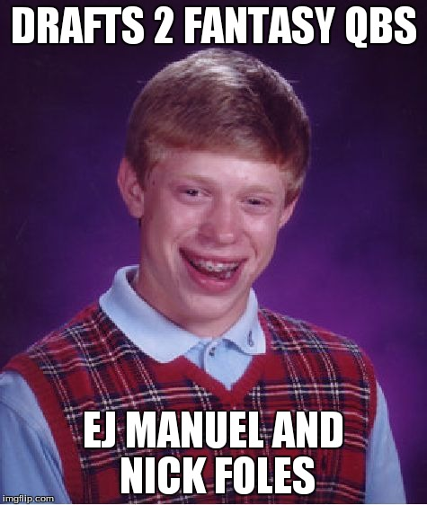 Bad Luck Brian | DRAFTS 2 FANTASY QBS EJ MANUEL AND NICK FOLES | image tagged in memes,bad luck brian | made w/ Imgflip meme maker