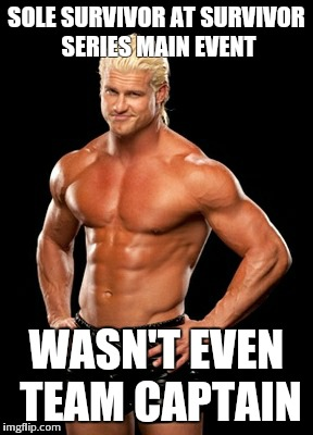 Dolph Ziggler Sells | SOLE SURVIVOR AT SURVIVOR SERIES MAIN EVENT WASN'T EVEN TEAM CAPTAIN | image tagged in memes,dolph ziggler sells | made w/ Imgflip meme maker