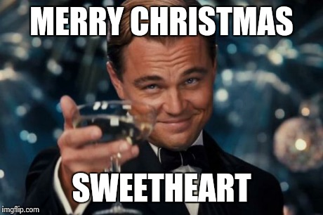 Leonardo Dicaprio Cheers Meme | MERRY CHRISTMAS SWEETHEART | image tagged in memes,leonardo dicaprio cheers | made w/ Imgflip meme maker