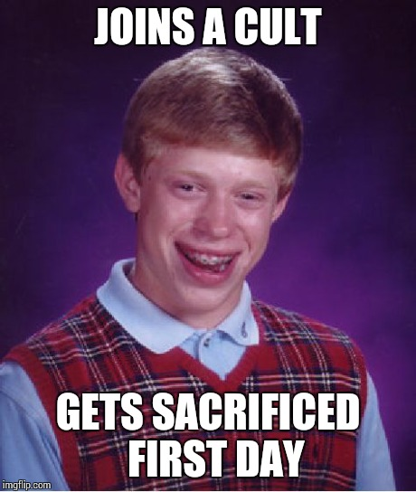 Bad Luck Brian Meme | JOINS A CULT GETS SACRIFICED  FIRST DAY | image tagged in memes,bad luck brian | made w/ Imgflip meme maker