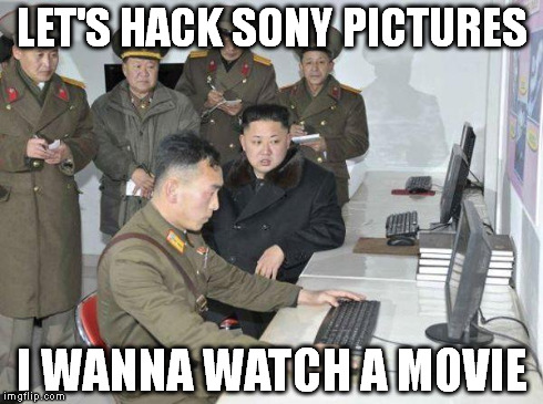 Kim Jong Un | LET'S HACK SONY PICTURES I WANNA WATCH A MOVIE | image tagged in kim jong un,sony,hackers,north korea,movie | made w/ Imgflip meme maker