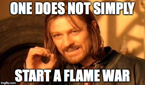 One Does Not Simply Meme | ONE DOES NOT SIMPLY START A FLAME WAR | image tagged in memes,one does not simply | made w/ Imgflip meme maker