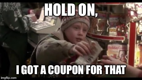 HOLD ON, I GOT A COUPON FOR THAT | made w/ Imgflip meme maker