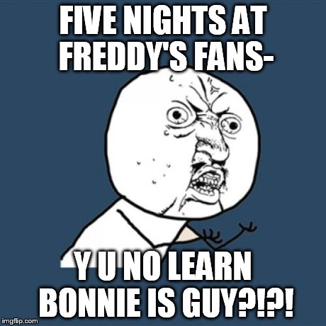 Tagged in memes y u no five nights at freddys made w imgflip meme