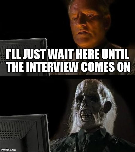 The interview | I'LL JUST WAIT HERE UNTIL THE INTERVIEW COMES ON | image tagged in memes,ill just wait here,sony,the interview | made w/ Imgflip meme maker