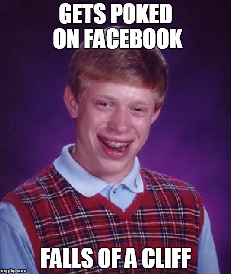 I Hope He Lives  | GETS POKED ON FACEBOOK FALLS OF A CLIFF | image tagged in bad luck brian,facebook,funny,lmao,love,bye | made w/ Imgflip meme maker