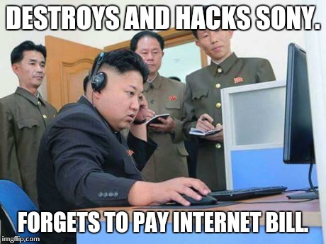 DESTROYS AND HACKS SONY. FORGETS TO PAY INTERNET BILL. | image tagged in north korea,sony | made w/ Imgflip meme maker