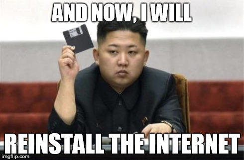 Kim Jong-Un Reinstalling The Internet | AND NOW, I WILL REINSTALL THE INTERNET | image tagged in sony,floppy,kim jong un | made w/ Imgflip meme maker