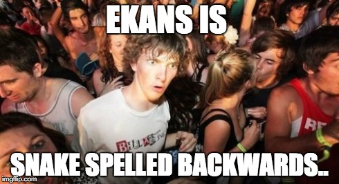 Sudden Clarity Clarence Meme | EKANS IS SNAKE SPELLED BACKWARDS.. | image tagged in memes,sudden clarity clarence | made w/ Imgflip meme maker