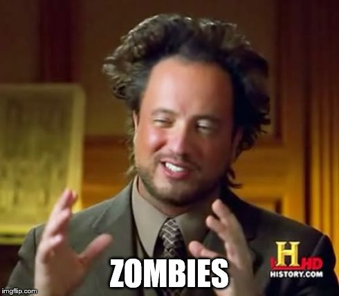 Ancient Aliens Meme | ZOMBIES | image tagged in memes,ancient aliens | made w/ Imgflip meme maker