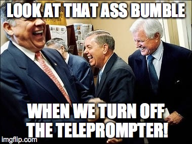 Men Laughing | LOOK AT THAT ASS BUMBLE WHEN WE TURN OFF THE TELEPROMPTER! | image tagged in memes,men laughing | made w/ Imgflip meme maker
