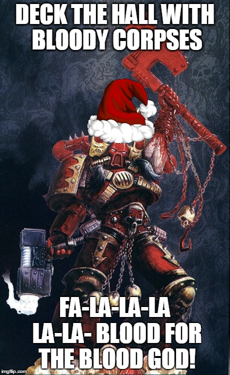 Image tagged in warhammer,40k,christmas,kharn tthe betrayer - Imgflip