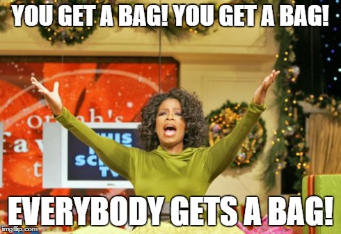 You Get An X And You Get An X | YOU GET A BAG!YOU GET A BAG! EVERYBODY GETS A BAG! | image tagged in memes,you get an x and you get an x,AdviceAnimals | made w/ Imgflip meme maker