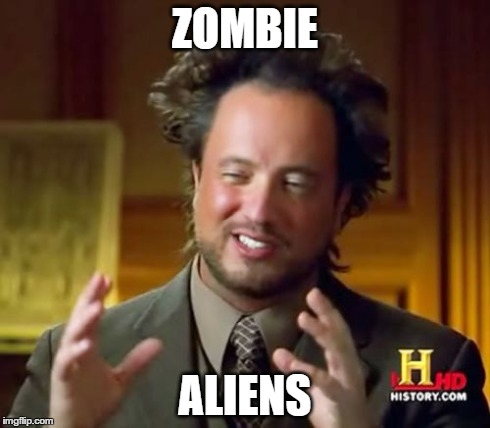 Ancient Aliens Meme | ZOMBIE ALIENS | image tagged in memes,ancient aliens | made w/ Imgflip meme maker