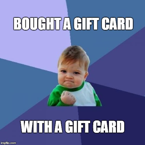 Success Kid | BOUGHT A GIFT CARD WITH A GIFT CARD | image tagged in memes,success kid | made w/ Imgflip meme maker