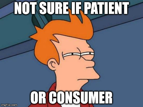 Futurama Fry Meme | NOT SURE IF PATIENT OR CONSUMER | image tagged in memes,futurama fry | made w/ Imgflip meme maker
