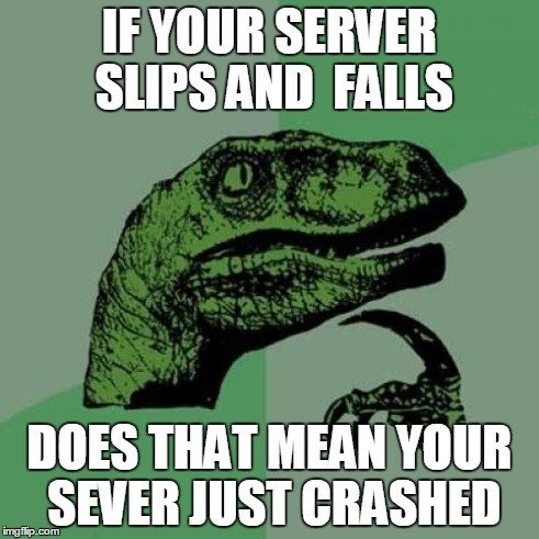 Philosoraptor Meme | IF YOUR SERVER SLIPS AND  FALLS DOES THAT MEAN YOUR SEVER JUST CRASHED | image tagged in memes,philosoraptor | made w/ Imgflip meme maker