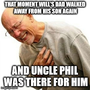 My favorite scene in The Fresh Prince of Bel Air | THAT MOMENT WILL'S DAD WALKED AWAY FROM HIS SON AGAIN AND UNCLE PHIL WAS THERE FOR HIM | image tagged in memes,right in the childhood | made w/ Imgflip meme maker
