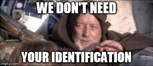Droids | WE DON'T NEED YOUR IDENTIFICATION | image tagged in droids | made w/ Imgflip meme maker