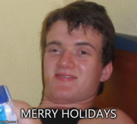 10 Guy Meme | MERRY HOLIDAYS | image tagged in memes,10 guy | made w/ Imgflip meme maker