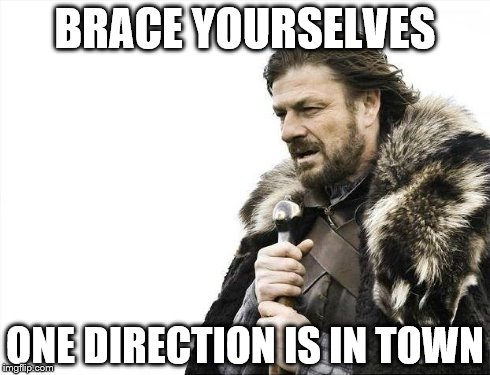Brace Yourselves X is Coming Meme | BRACE YOURSELVES ONE DIRECTION IS IN TOWN | image tagged in memes,brace yourselves x is coming | made w/ Imgflip meme maker