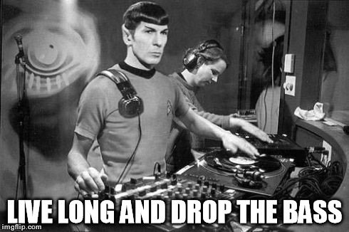 DJ Spock | LIVE LONG AND DROP THE BASS | image tagged in dj spock,star trek,all about that bass,bass,funny | made w/ Imgflip meme maker