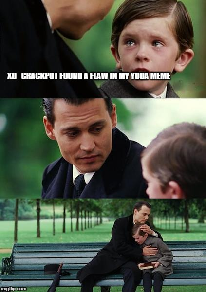 Finding Neverland Meme | XD_CRACKPOT FOUND A FLAW IN MY YODA MEME | image tagged in memes,finding neverland | made w/ Imgflip meme maker