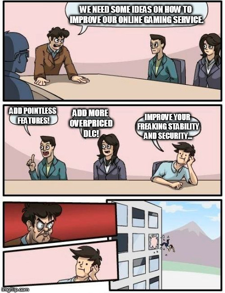 PSN and XBL Headquarters | WE NEED SOME IDEAS ON HOW TO IMPROVE OUR ONLINE GAMING SERVICE. ADD POINTLESS FEATURES! ADD MORE OVERPRICED DLC! IMPROVE YOUR FREAKING STABI | image tagged in memes,boardroom meeting suggestion,psn,xbox live,playstation,xbox | made w/ Imgflip meme maker