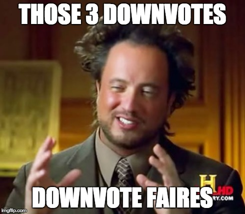 Ancient Aliens Meme | THOSE 3 DOWNVOTES DOWNVOTE FAIRES | image tagged in memes,ancient aliens | made w/ Imgflip meme maker