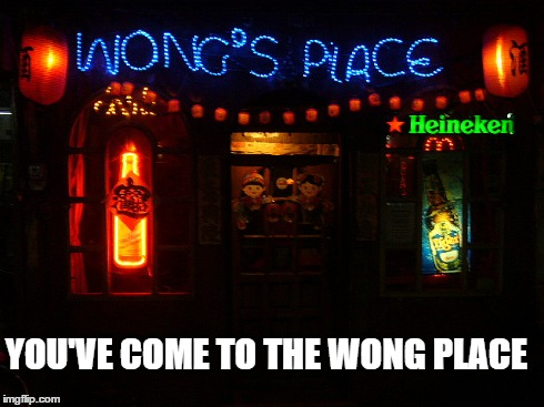 I couldn't resist... | YOU'VE COME TO THE WONG PLACE | image tagged in chinese,funny,wong's place,puns,pun | made w/ Imgflip meme maker
