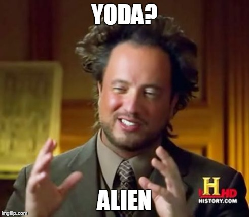Ancient Aliens Meme | YODA? ALIEN | image tagged in memes,ancient aliens | made w/ Imgflip meme maker