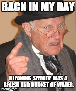 Back In My Day Meme | BACK IN MY DAY CLEANING SERVICE WAS A BRUSH AND BUCKET OF WATER. | image tagged in memes,back in my day | made w/ Imgflip meme maker