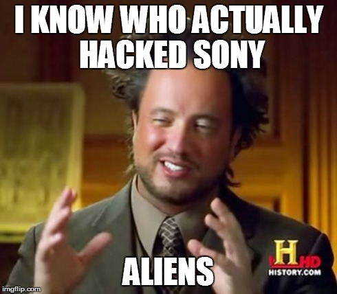 Ancient Aliens Meme | I KNOW WHO ACTUALLY HACKED SONY ALIENS | image tagged in memes,ancient aliens,AdviceAnimals | made w/ Imgflip meme maker