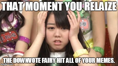 Minegishi Minami | THAT MOMENT YOU RELAIZE THE DOWNVOTE FAIRY HIT ALL OF YOUR MEMES. | image tagged in memes,minegishi minami | made w/ Imgflip meme maker