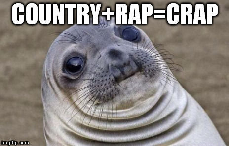 Awkward Moment Sealion Meme | COUNTRY+RAP=CRAP | image tagged in memes,awkward moment sealion | made w/ Imgflip meme maker