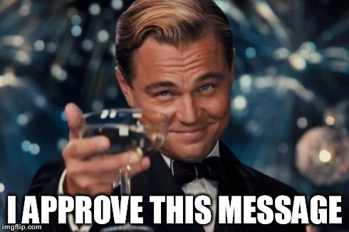 Leonardo Dicaprio Cheers Meme | I APPROVE THIS MESSAGE | image tagged in memes,leonardo dicaprio cheers | made w/ Imgflip meme maker