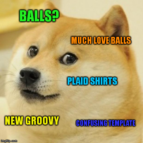 Doge Meme | BALLS? MUCH LOVE BALLS PLAID SHIRTS NEW GROOVY CONFUSING TEMPLATE | image tagged in memes,doge | made w/ Imgflip meme maker