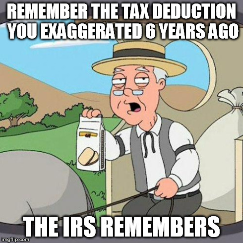 pepperidge | REMEMBER THE TAX DEDUCTION YOU EXAGGERATED 6 YEARS AGO THE IRS REMEMBERS | image tagged in pepperidge | made w/ Imgflip meme maker