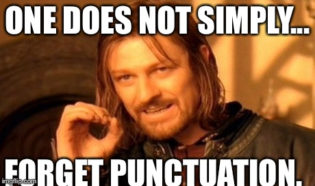 One Does Not Simply Meme | ONE DOES NOT SIMPLY... FORGET PUNCTUATION. | image tagged in memes,one does not simply | made w/ Imgflip meme maker