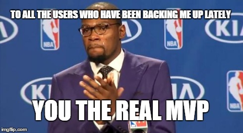 Thanks! :) | TO ALL THE USERS WHO HAVE BEEN BACKING ME UP LATELY YOU THE REAL MVP | image tagged in memes,you the real mvp,thanks,thank you,epic | made w/ Imgflip meme maker