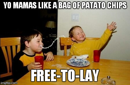Yo Mamas So Fat | YO MAMAS LIKE A BAG OF PATATO CHIPS FREE-TO-LAY | image tagged in memes,yo mamas so fat | made w/ Imgflip meme maker