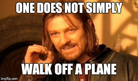 One Does Not Simply Meme | ONE DOES NOT SIMPLY WALK OFF A PLANE | image tagged in memes,one does not simply | made w/ Imgflip meme maker