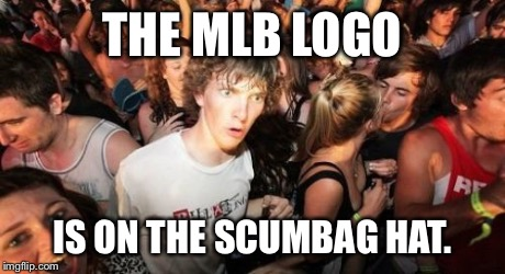 Look at it Closely Before Calling Me an Idiot | THE MLB LOGO IS ON THE SCUMBAG HAT. | image tagged in memes,sudden clarity clarence,baseball,sports | made w/ Imgflip meme maker