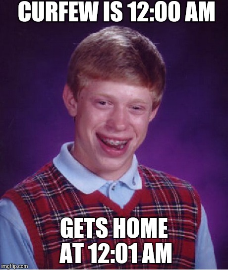 """I wasn't THAT late, mom!"" - Bad Luck Brian 
