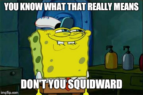 Dont You Squidward Meme | YOU KNOW WHAT THAT REALLY MEANS DON'T YOU SQUIDWARD | image tagged in memes,dont you squidward | made w/ Imgflip meme maker