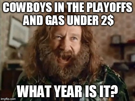 What Year Is It Meme | COWBOYS IN THE PLAYOFFS AND GAS UNDER 2$ WHAT YEAR IS IT? | image tagged in memes,what year is it,AdviceAnimals | made w/ Imgflip meme maker