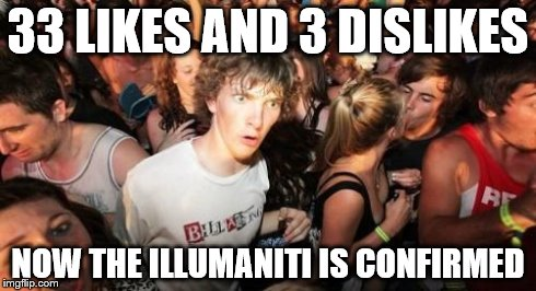 Sudden Clarity Clarence Meme | 33 LIKES AND 3 DISLIKES NOW THE ILLUMANITI IS CONFIRMED | image tagged in memes,sudden clarity clarence | made w/ Imgflip meme maker