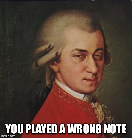 Mozart Not Sure | YOU PLAYED A WRONG NOTE | image tagged in memes,mozart not sure | made w/ Imgflip meme maker