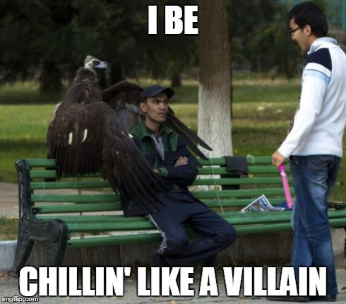Chillin' like a villain! | I BE CHILLIN' LIKE A VILLAIN | image tagged in chiling like a villain,funny animal | made w/ Imgflip meme maker